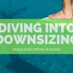 Diving Into Downsizing While Sheltering In Place
